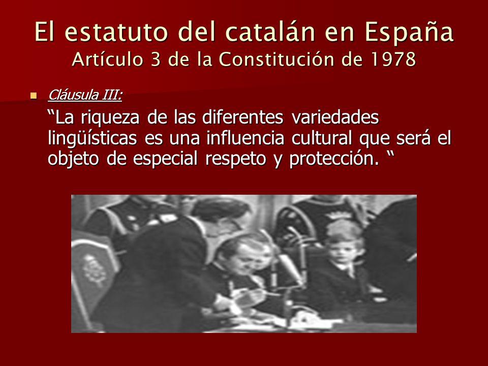 El estatuto del catalán en España Artículo 3 de la Constitución de 1978 Cláusula III: Cláusula III: La riqueza de las diferentes variedades lingüístic