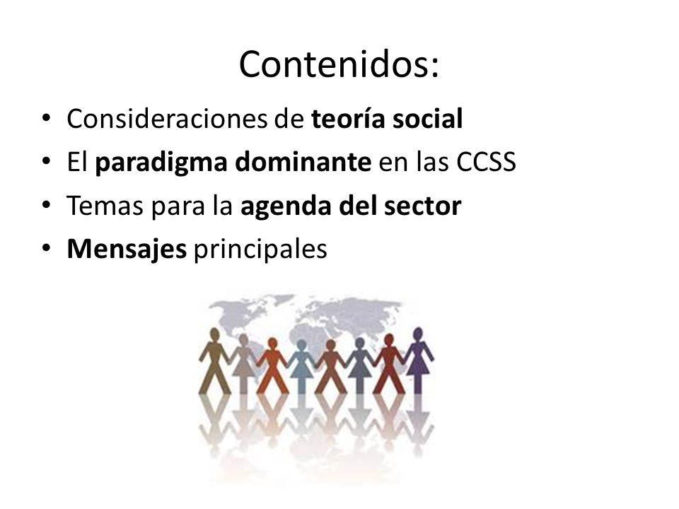 Contenidos: Consideraciones de teoría social El paradigma dominante en las CCSS Temas para la agenda del sector Mensajes principales