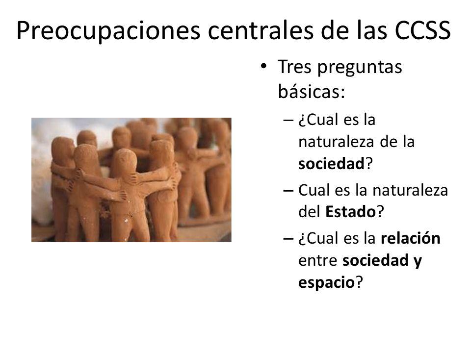 Preocupaciones centrales de las CCSS Tres preguntas básicas: – ¿Cual es la naturaleza de la sociedad.