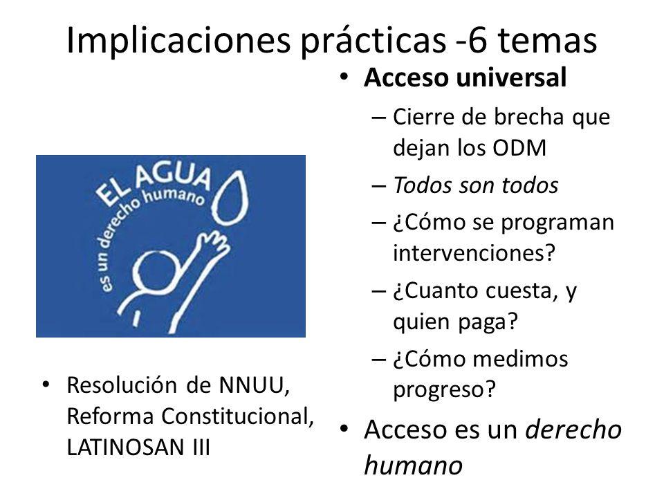 Implicaciones prácticas -6 temas Acceso universal – Cierre de brecha que dejan los ODM – Todos son todos – ¿Cómo se programan intervenciones.