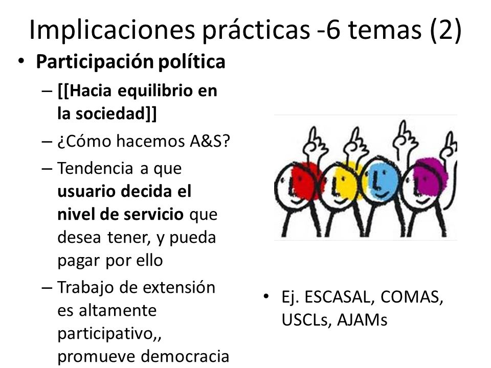 Implicaciones prácticas -6 temas (2) Participación política – [[Hacia equilibrio en la sociedad]] – ¿Cómo hacemos A&S.