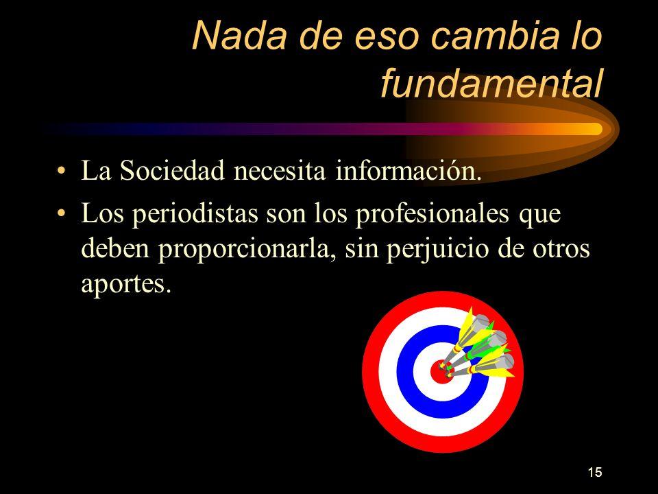 15 Nada de eso cambia lo fundamental La Sociedad necesita información.