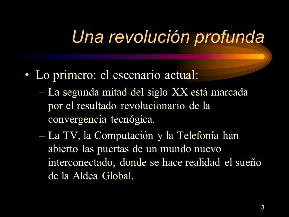 3 Una revolución profunda Lo primero: el escenario actual: –La segunda mitad del siglo XX está marcada por el resultado revolucionario de la convergencia tecnógica.