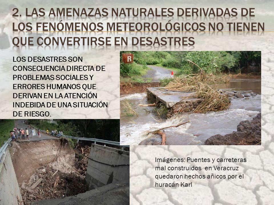 LOS DESASTRES SON CONSECUENCIA DIRECTA DE PROBLEMAS SOCIALES Y ERRORES HUMANOS QUE DERIVAN EN LA ATENCIÓN INDEBIDA DE UNA SITUACIÓN DE RIESGO.