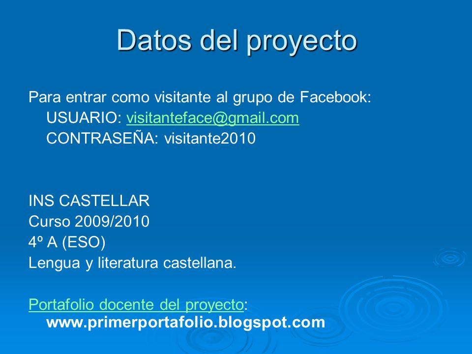 Datos del proyecto Para entrar como visitante al grupo de Facebook: USUARIO: visitanteface@gmail.comvisitanteface@gmail.com CONTRASEÑA: visitante2010