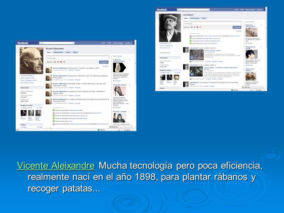 Vicente AleixandreVicente Aleixandre Mucha tecnología pero poca eficiencia, realmente nací en el año 1898, para plantar rábanos y recoger patatas... V