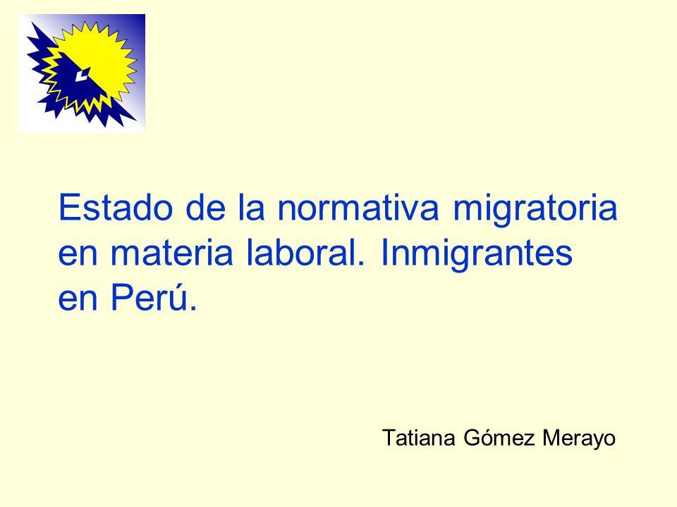 Estado de la normativa migratoria en materia laboral. Inmigrantes en Perú. Tatiana Gómez Merayo