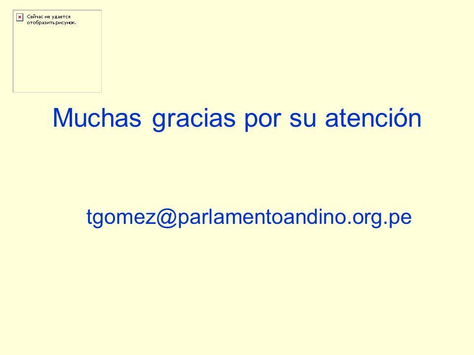 Muchas gracias por su atención tgomez@parlamentoandino.org.pe