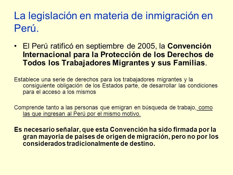 La legislación en materia de inmigración en Perú. El Perú ratificó en septiembre de 2005, la Convención Internacional para la Protección de los Derech