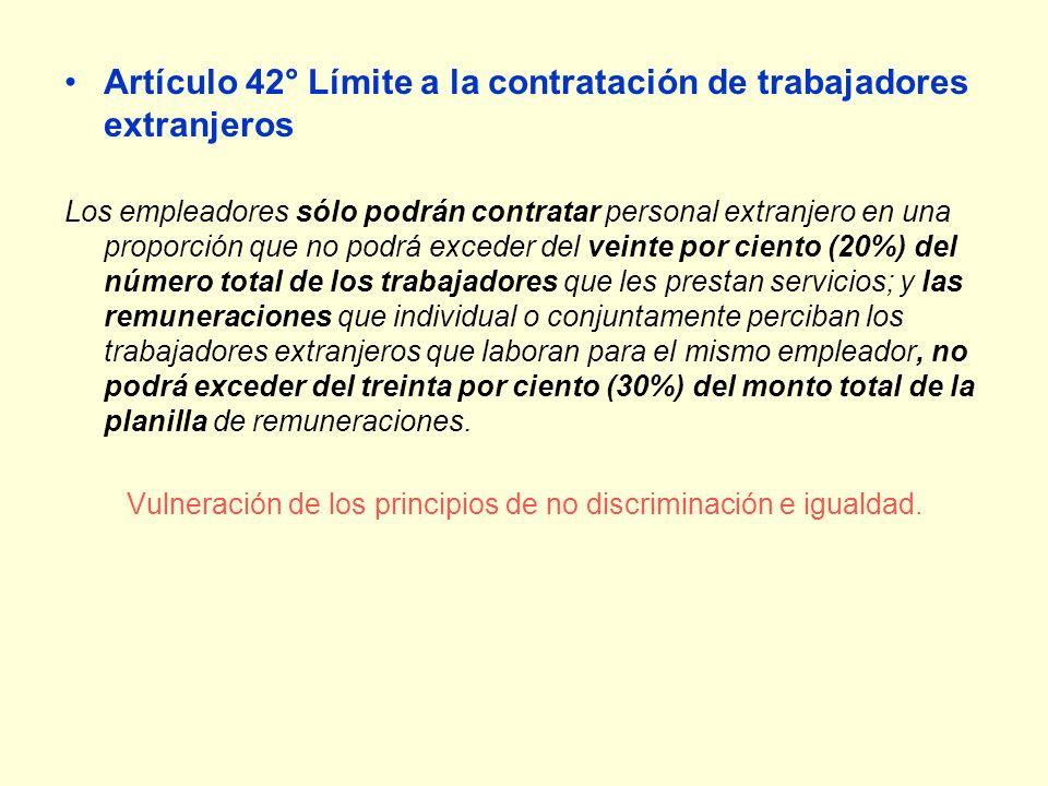 Artículo 42° Límite a la contratación de trabajadores extranjeros Los empleadores sólo podrán contratar personal extranjero en una proporción que no p