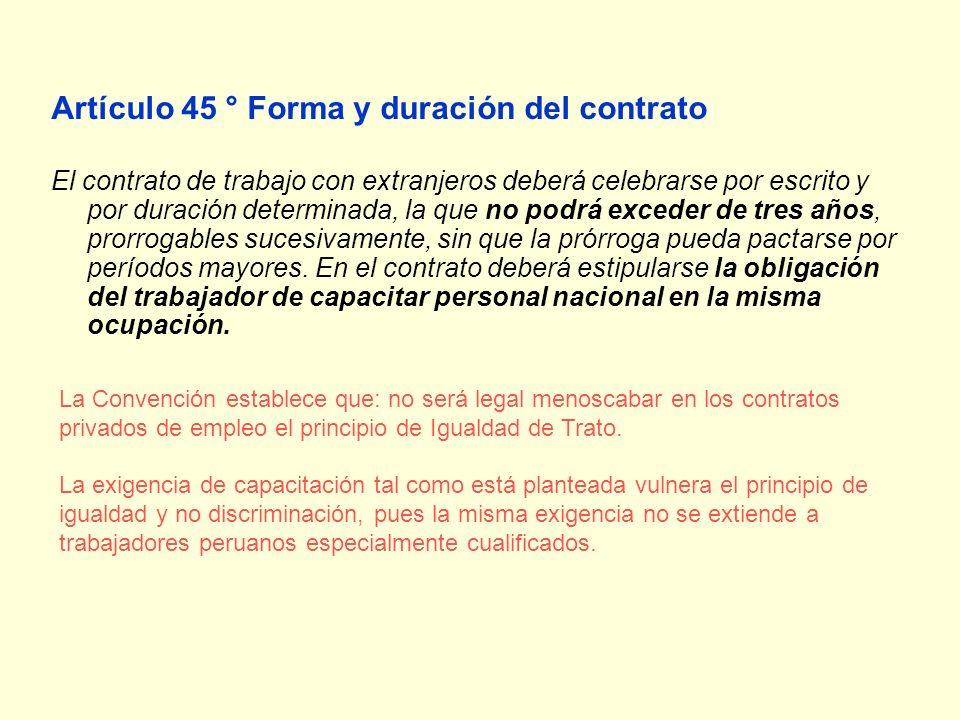 Artículo 45 ° Forma y duración del contrato El contrato de trabajo con extranjeros deberá celebrarse por escrito y por duración determinada, la que no