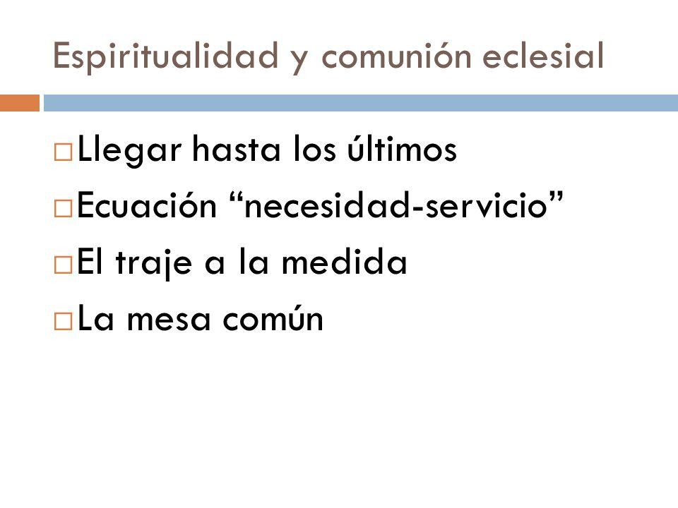 Espiritualidad y comunión eclesial Llegar hasta los últimos Ecuación necesidad-servicio El traje a la medida La mesa común