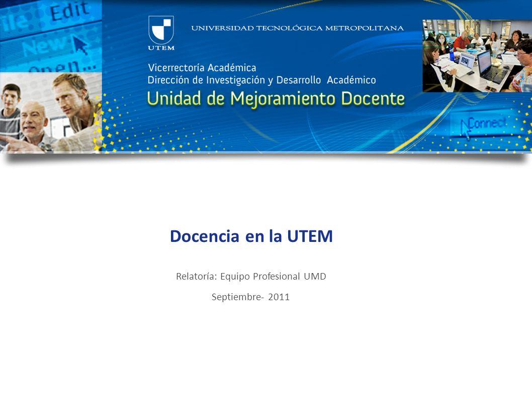 Docencia en la UTEM Relatoría: Equipo Profesional UMD Septiembre- 2011