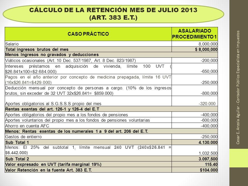 Cesar E. Anzola Aguilar - Contador Público Especialista en Impuestos CÁLCULO DE LA RETENCIÓN MES DE JULIO 2013 (ART. 383 E.T.) CASO PRÁCTICO ASALARIAD