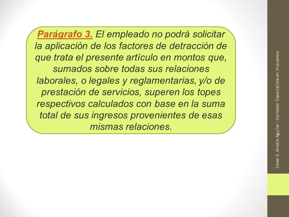 Cesar E. Anzola Aguilar - Contador Especialista en Impuestos Parágrafo 3.Parágrafo 3. El empleado no podrá solicitar la aplicación de los factores de
