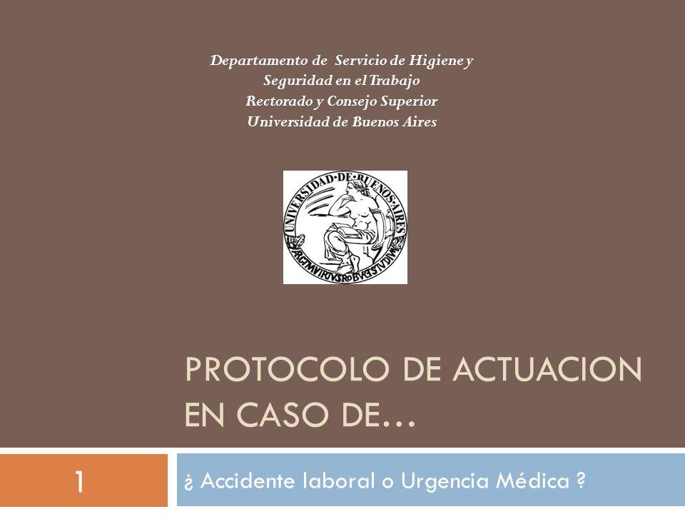 PROTOCOLO DE ACTUACION EN CASO DE… ¿ Accidente laboral o Urgencia Médica ? Departamento de Servicio de Higiene y Seguridad en el Trabajo Rectorado y C