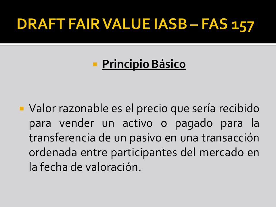 Principio Básico Valor razonable es el precio que sería recibido para vender un activo o pagado para la transferencia de un pasivo en una transacción