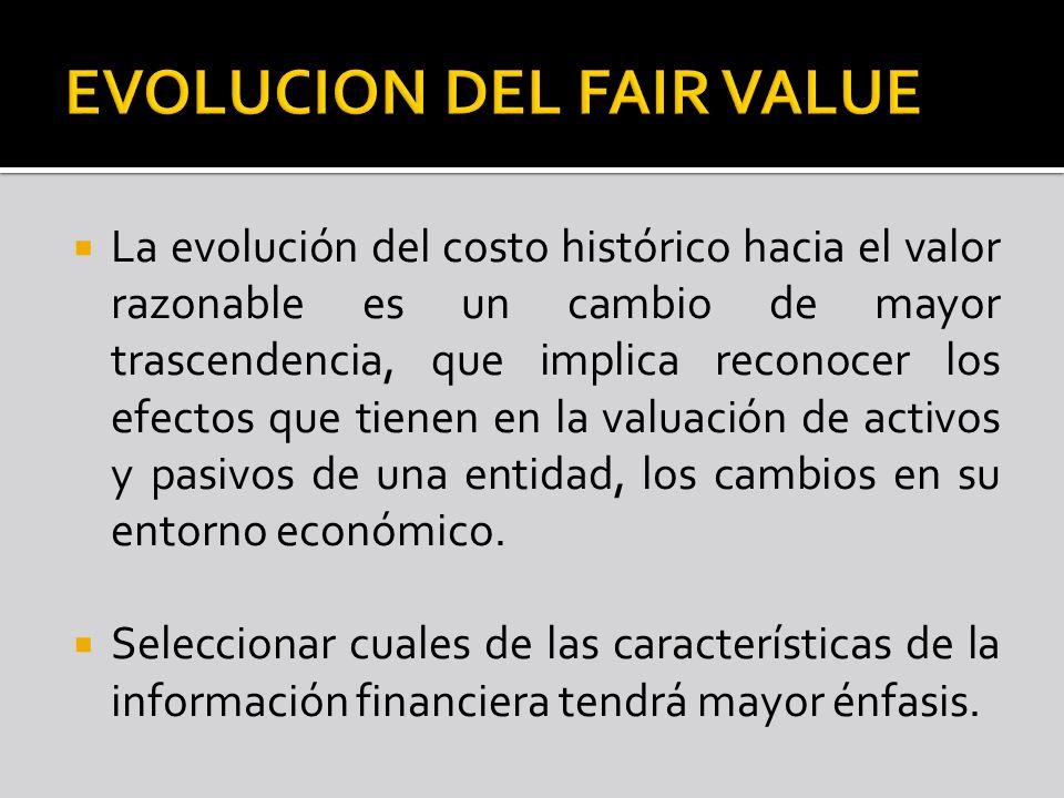 La evolución del costo histórico hacia el valor razonable es un cambio de mayor trascendencia, que implica reconocer los efectos que tienen en la valu