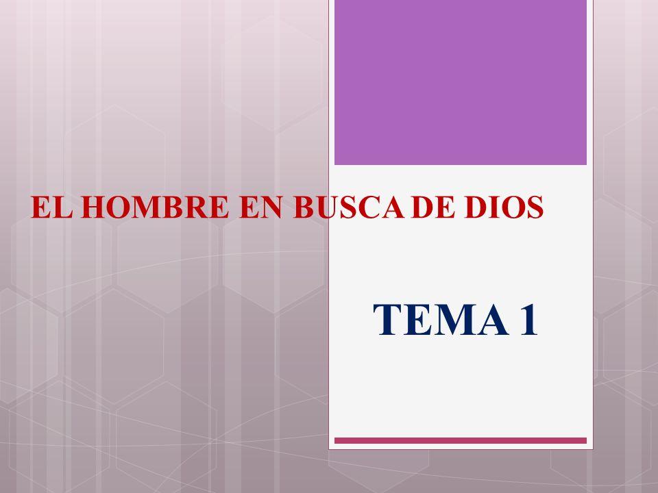 EL HOMBRE EN BUSCA DE DIOS TEMA 1