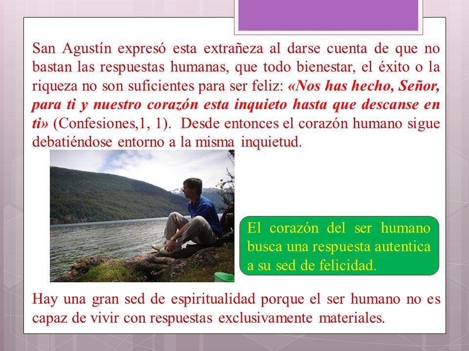 San Agustín expresó esta extrañeza al darse cuenta de que no bastan las respuestas humanas, que todo bienestar, el éxito o la riqueza no son suficient