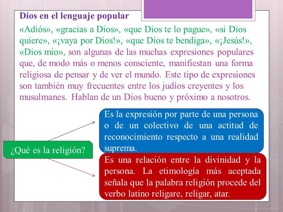 Dios en el lenguaje popular «Adiós», «gracias a Dios», «que Dios te lo pague», «si Dios quiere», «¡vaya por Dios!», «que Dios te bendiga», «¡Jesús!»,