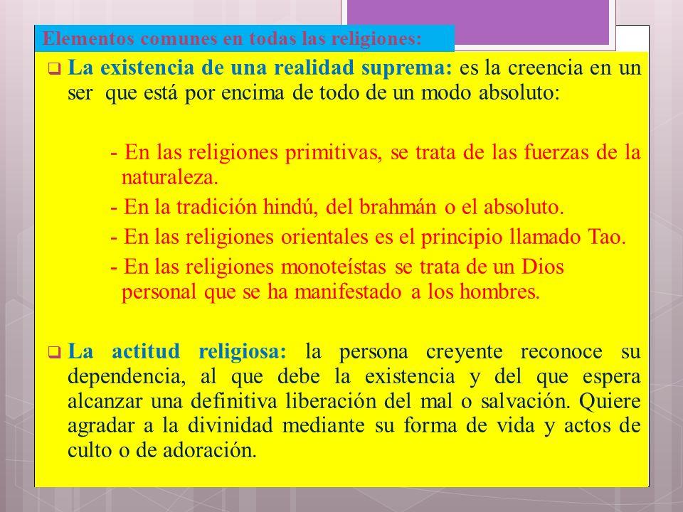 Elementos comunes en todas las religiones: La existencia de una realidad suprema: es la creencia en un ser que está por encima de todo de un modo abso