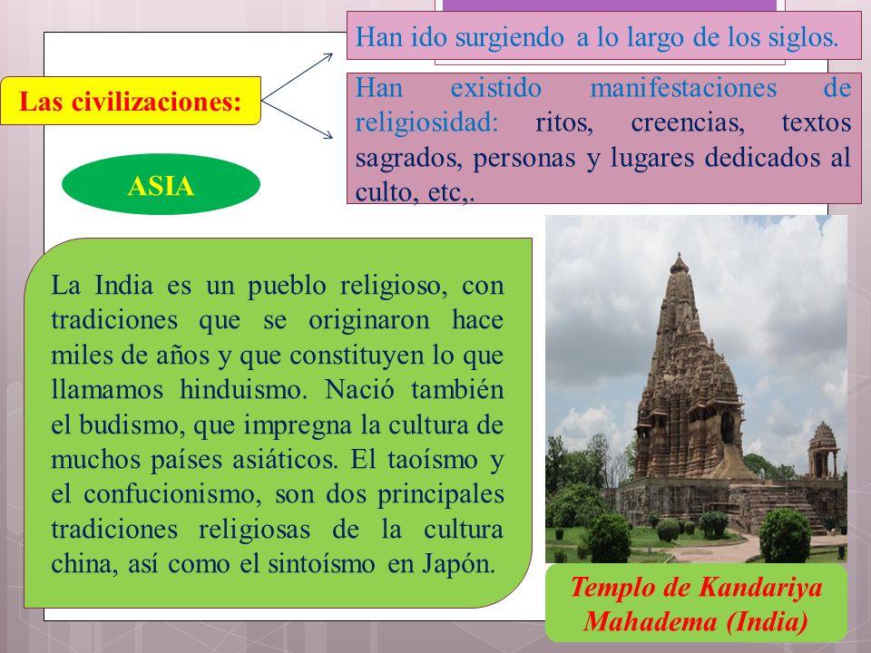 Las civilizaciones: Han ido surgiendo a lo largo de los siglos. Han existido manifestaciones de religiosidad: ritos, creencias, textos sagrados, perso