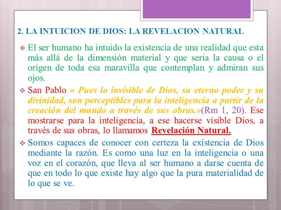 2. LA INTUICION DE DIOS: LA REVELACION NATURAL El ser humano ha intuido la existencia de una realidad que esta más allá de la dimensión material y que