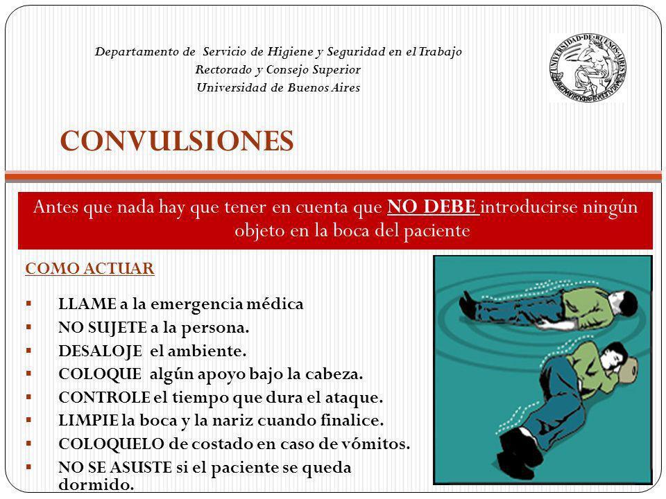 CONVULSIONES Antes que nada hay que tener en cuenta que NO DEBE introducirse ningún objeto en la boca del paciente COMO ACTUAR LLAME a la emergencia m