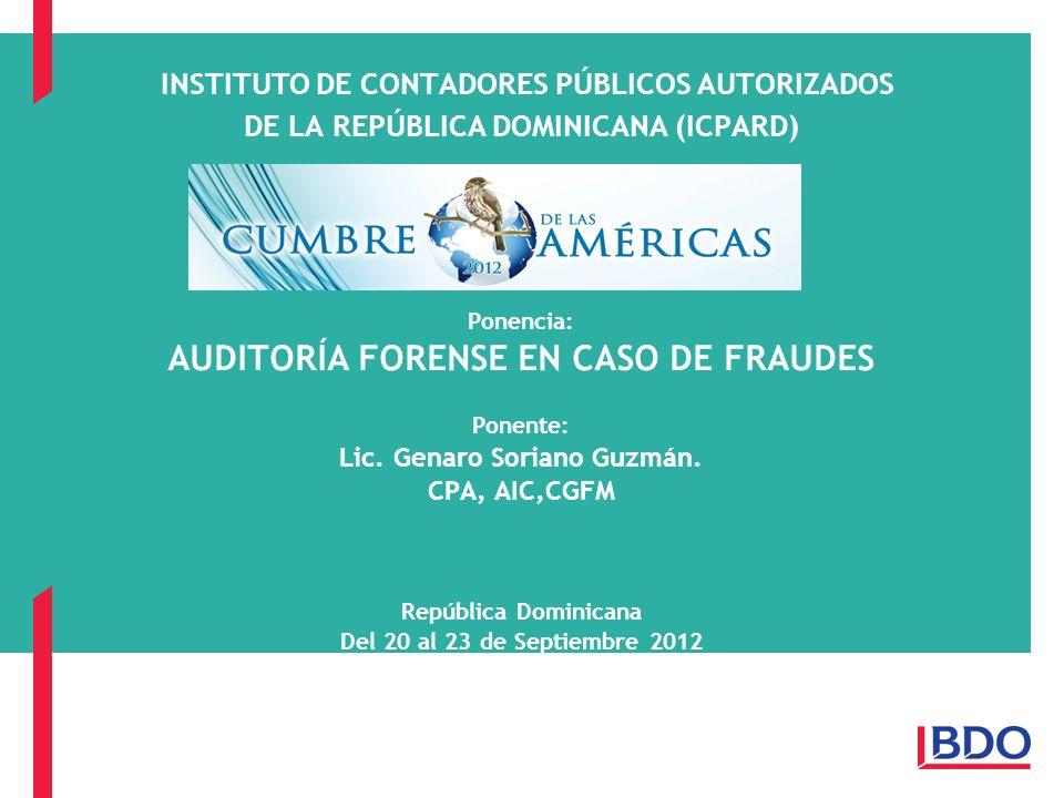 INSTITUTO DE CONTADORES PÚBLICOS AUTORIZADOS DE LA REPÚBLICA DOMINICANA (ICPARD) Ponencia: AUDITORÍA FORENSE EN CASO DE FRAUDES Ponente: Lic. Genaro S