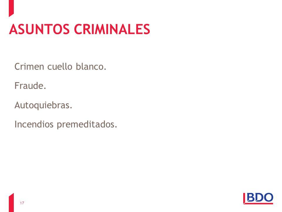ASUNTOS CRIMINALES Crimen cuello blanco. Fraude. Autoquiebras. Incendios premeditados. 17