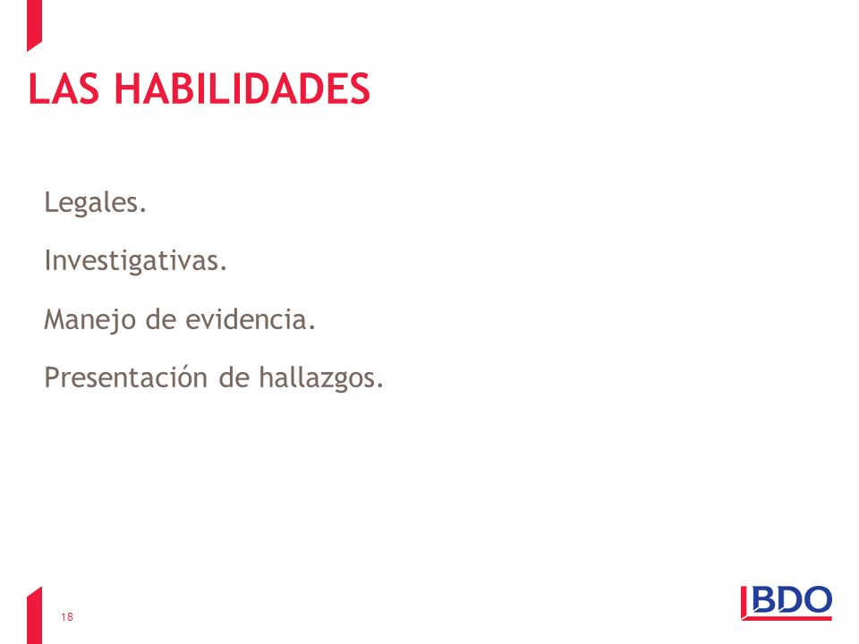 LAS HABILIDADES Legales. Investigativas. Manejo de evidencia. Presentación de hallazgos. 18
