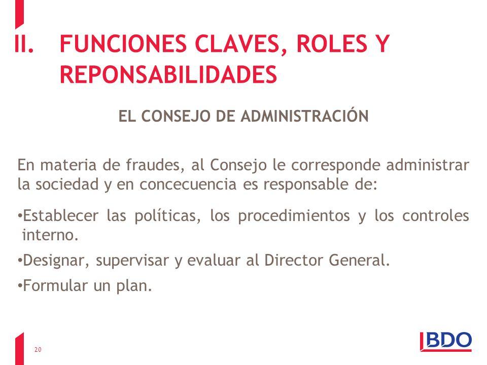 II.FUNCIONES CLAVES, ROLES Y REPONSABILIDADES EL CONSEJO DE ADMINISTRACIÓN En materia de fraudes, al Consejo le corresponde administrar la sociedad y