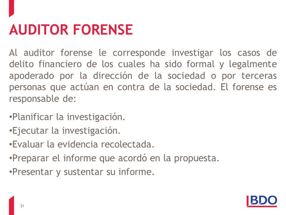 AUDITOR FORENSE Al auditor forense le corresponde investigar los casos de delito financiero de los cuales ha sido formal y legalmente apoderado por la