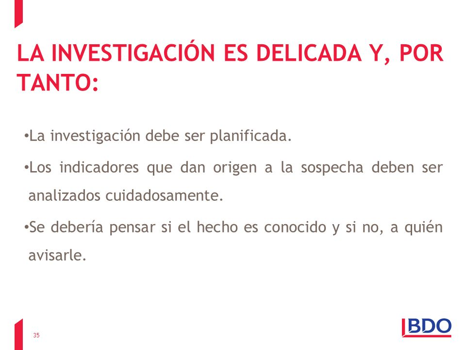 LA INVESTIGACIÓN ES DELICADA Y, POR TANTO: La investigación debe ser planificada. Los indicadores que dan origen a la sospecha deben ser analizados cu