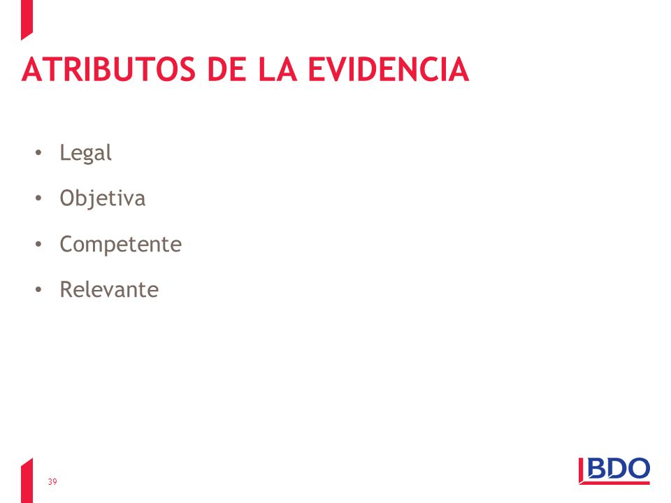 ATRIBUTOS DE LA EVIDENCIA Legal Objetiva Competente Relevante 39