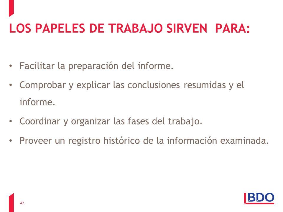 LOS PAPELES DE TRABAJO SIRVEN PARA: Facilitar la preparación del informe. Comprobar y explicar las conclusiones resumidas y el informe. Coordinar y or