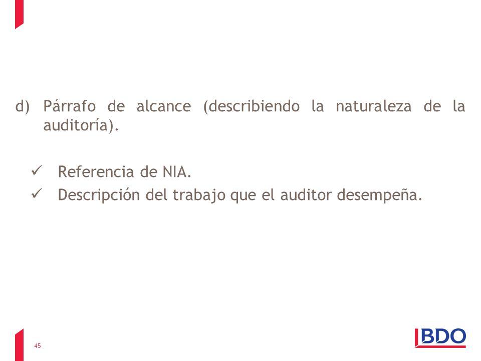 d)Párrafo de alcance (describiendo la naturaleza de la auditoría). Referencia de NIA. Descripción del trabajo que el auditor desempeña. 45