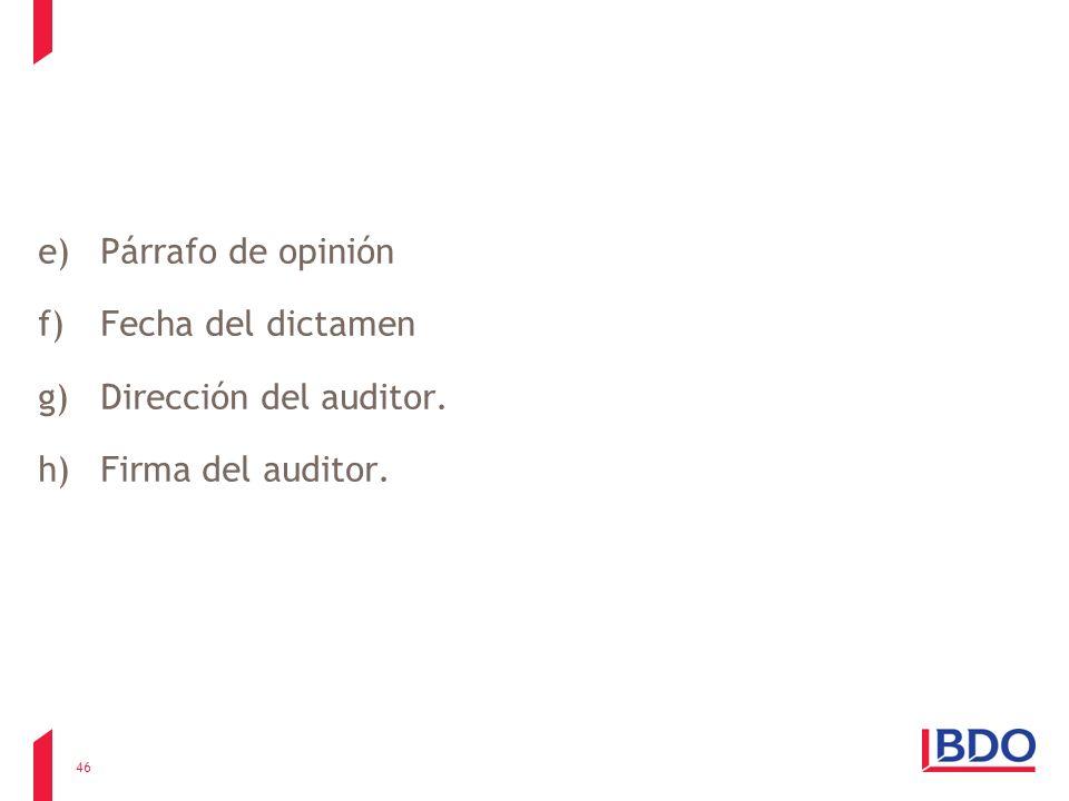 e)Párrafo de opinión f)Fecha del dictamen g)Dirección del auditor. h)Firma del auditor. 46