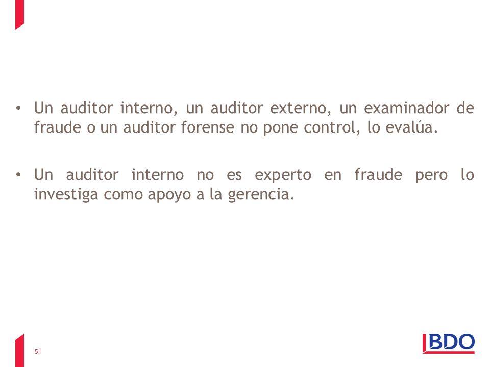 Un auditor interno, un auditor externo, un examinador de fraude o un auditor forense no pone control, lo evalúa. Un auditor interno no es experto en f