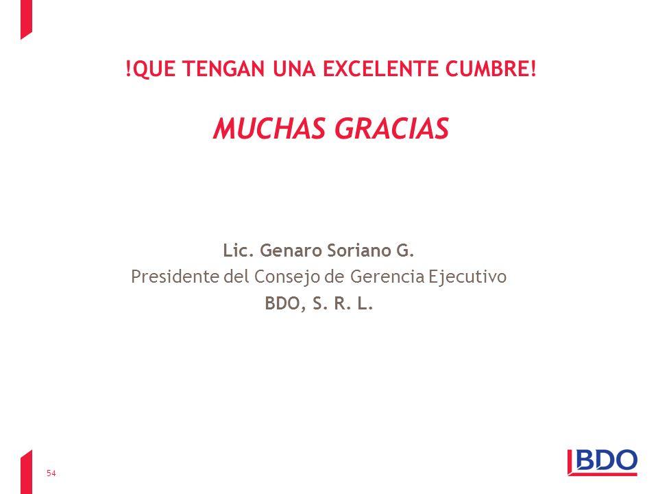 !QUE TENGAN UNA EXCELENTE CUMBRE! MUCHAS GRACIAS Lic. Genaro Soriano G. Presidente del Consejo de Gerencia Ejecutivo BDO, S. R. L. 54