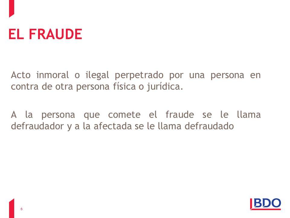 EL FRAUDE Acto inmoral o ilegal perpetrado por una persona en contra de otra persona física o jurídica. A la persona que comete el fraude se le llama