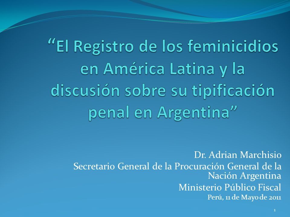 11 Dr. Adrian Marchisio Secretario General de la Procuración General de la Nación Argentina Ministerio Público Fiscal Perú, 11 de Mayo de 2011