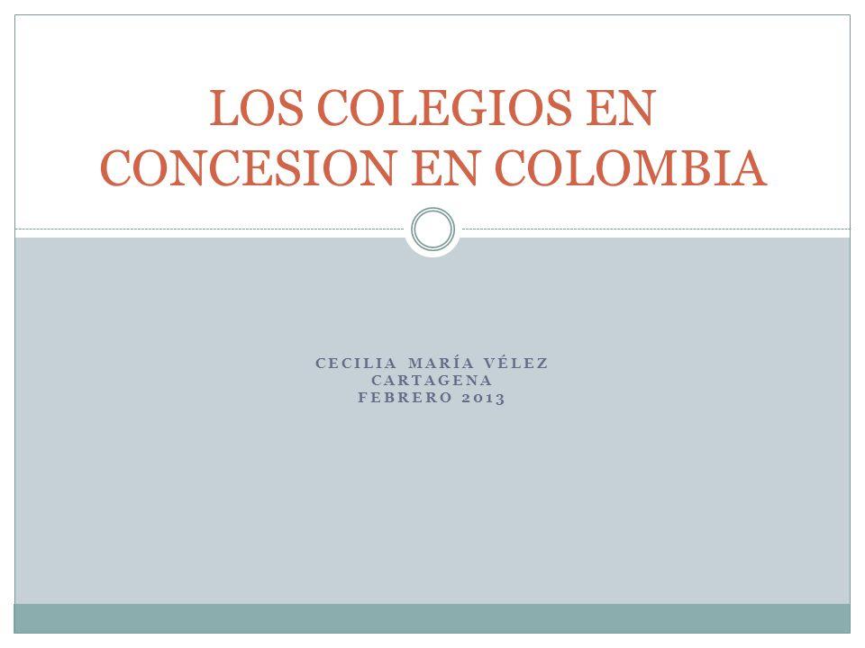 CECILIA MARÍA VÉLEZ CARTAGENA FEBRERO 2013 LOS COLEGIOS EN CONCESION EN COLOMBIA