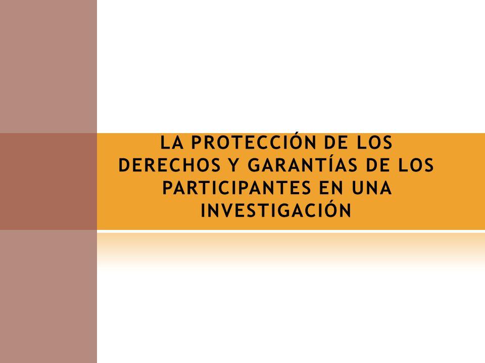 LA PROTECCIÓN DE LOS DERECHOS Y GARANTÍAS DE LOS PARTICIPANTES EN UNA INVESTIGACIÓN