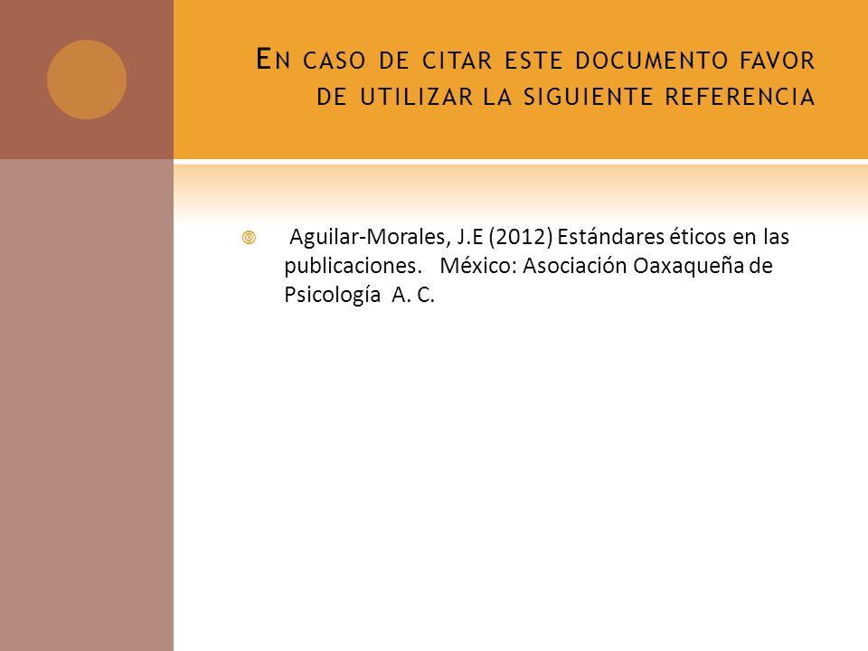 E N CASO DE CITAR ESTE DOCUMENTO FAVOR DE UTILIZAR LA SIGUIENTE REFERENCIA Aguilar-Morales, J.E (2012) Estándares éticos en las publicaciones.