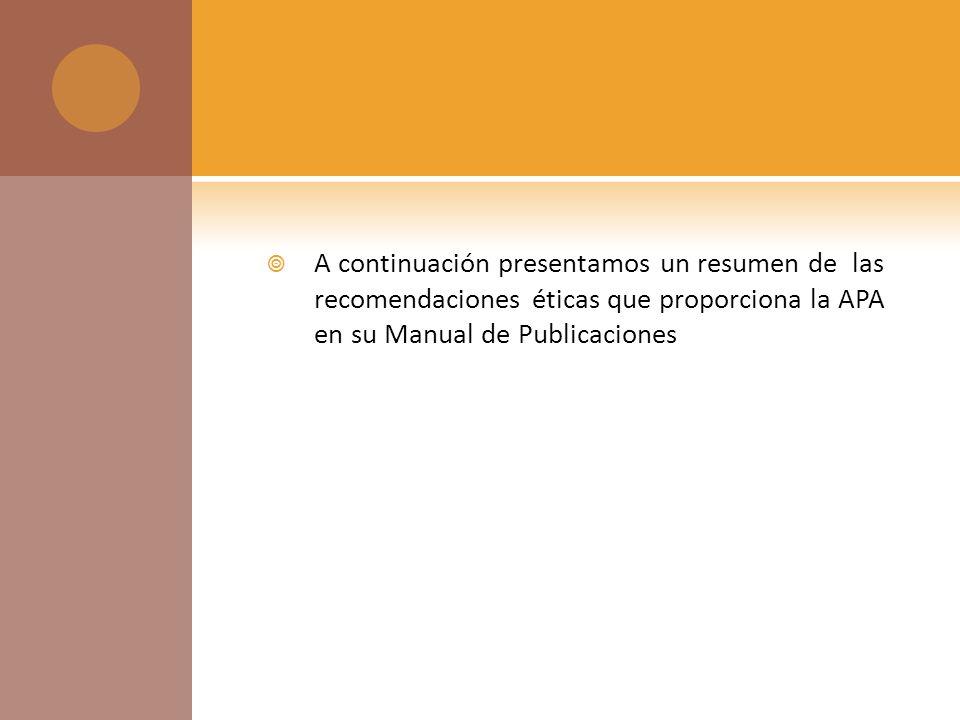 A continuación presentamos un resumen de las recomendaciones éticas que proporciona la APA en su Manual de Publicaciones