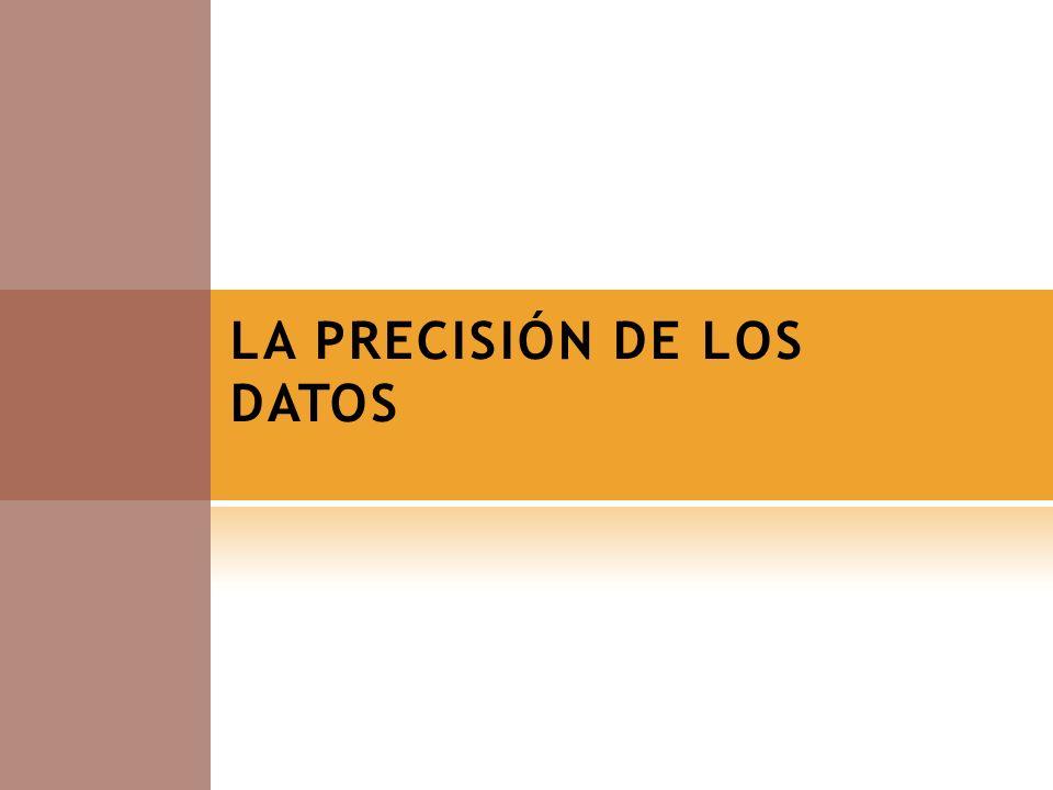 LA PRECISIÓN DE LOS DATOS