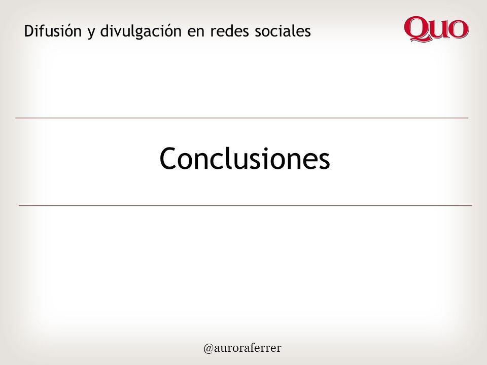 Conclusiones Difusión y divulgación en redes sociales @auroraferrer