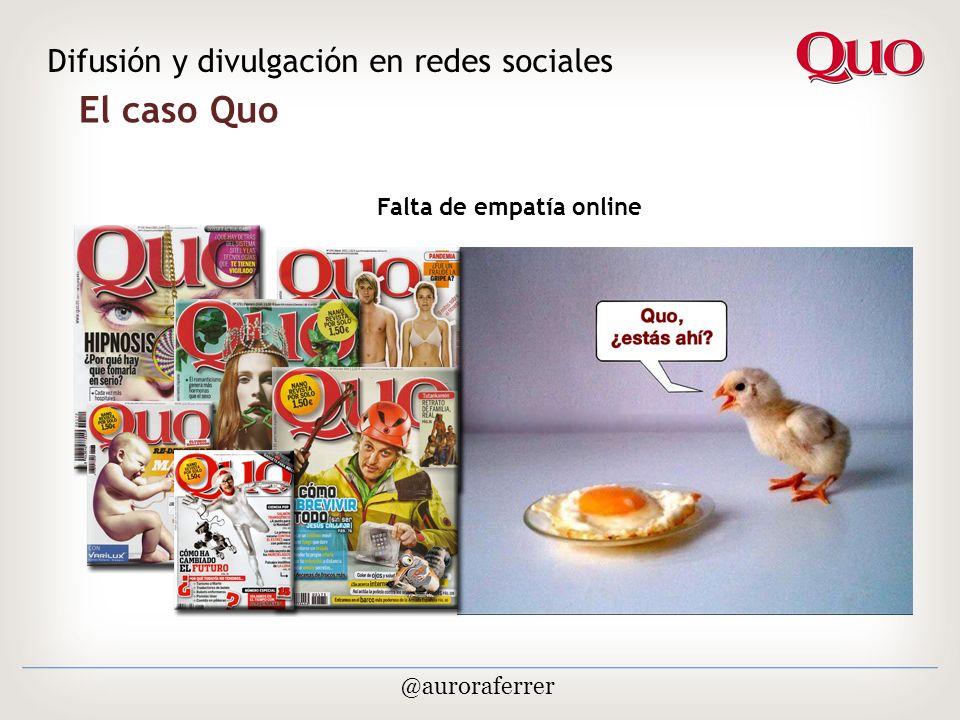 El caso Quo Difusión y divulgación en redes sociales @auroraferrer Falta de empatía online